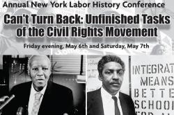 Annual New York Labor History Conference - Can't Turn Back: Unfi nished Tasks of the Civil Rights Movement - Friday evening, May 6th and Saturday, May 7th